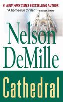 All of Nelson DeMille's stand alone books are excellent! | Cathedral |   Born into the heat and hatred of the Northern Ireland conflict, IRA man Brian Flynn has masterminded a brilliant terrorist act - the seizure of Saint Patrick's Cathedral in NYC on St. Patrick's Day.