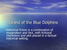 Historical Fiction: Island of the Blue Dolphins Presentation | Lesson Planet