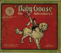 Baby Goose: His Adventures by Fannie Ostrander. Old Children's Books, Dog Books, Animal Books, Books To Read, Vintage Book Covers, Vintage Children's Books, Antique Books, Cover Art, Childrens Books