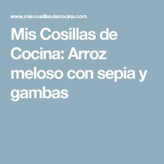 Mis Cosillas de Cocina: Arroz meloso con sepia y gambas