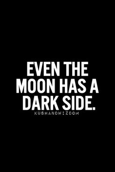 even the moon has a dark side #quote #truth +++For more quotes like this, visit http://www.quotesarelife.com/