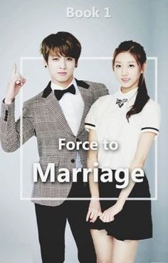 Forcing to Marriage[jjk.ff] (Book 1 Completed) by Saeronie #Wattpad #romance #donereading #Jungkook #jungkook #xreader #Yein #yein #BTS #bts #Lovelyz #lovelyz