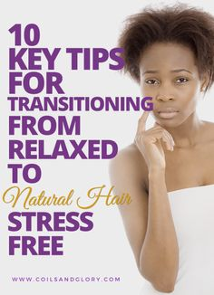 10 KEY Tips for Transitioning from Relaxed to Natural Hair STRESS FREE