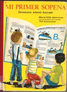 Mi primer Sopena : diccionario infantil ilustrado / coordinación y redacción Liberta Bassas Edo. -- Barcelona : Ramón Sopena, [1968]   D.L. B 37096-1968  ISBN 84-303-0064-3  *BPC  González Garcés ID 23 Fondo infantil de reserva