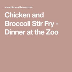 Chicken and Broccoli Stir Fry - Dinner at the Zoo