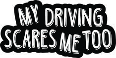 x My Driving Scares Me Too Sticker Cool Car Stickers, Funny Bumper Stickers, Truck Stickers, Truck Decals, Sticker Ideas, Bad Drivers, Smart Car, Car Humor, I Am Scared