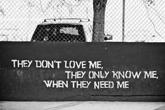 They don't love me they only know me when they need me  #Love #FakeLove #Need #picturequotes    View more #quotes on http://quotes-lover.com