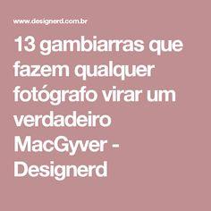 13 gambiarras que fazem qualquer fotógrafo virar um verdadeiro MacGyver - Designerd