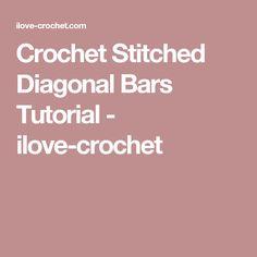 Crochet Stitched Diagonal Bars Tutorial - ilove-crochet