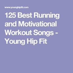 125 Best Running and Motivational Workout Songs - Young Hip Fit