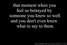 Betrayed/betrayal - This is possibly one of the worst feelings you can have. And the fact that you cannot rely on your brain to find the words takes frustration to another level. Betrayal Quotes, Sad Quotes, Great Quotes, Quotes To Live By, Love Quotes, Inspirational Quotes, Friend Betrayal, Abuse Quotes, Breakup Quotes