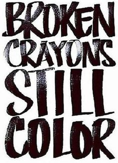 i needed this reminder more than i knew. {broken crayons still color}