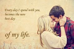 Every day I spend with you, becomes the new best day of my life | Love Quotes | : http://www.bestallinonequotes.com/2014/10/every-day-i-spend-with-you-becomes-new.html