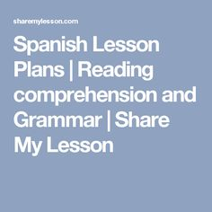 Spanish Lesson Plans | Reading comprehension and Grammar | Share My Lesson