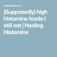 (Supposedly) high histamine foodsI still eat | Healing Histamine