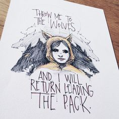 Throw me to the Wolves, and I will return leading the pack. ~ #doodle #girl #wolf #drawing #wolves #ink #illustration #sketch #draw
