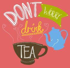 Fuera preocupaciones, bebe té ;)