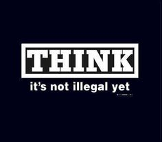 Education Quote:  Think.  It's not illegal yet.