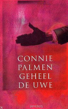 Connie Palmen - Geheel de uwe