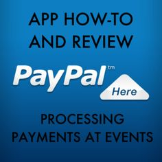 How-To for Processing Payments at Events using the PayPal Here app,