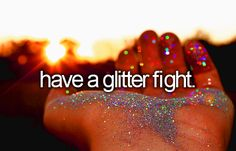 Okay I'm doing this for my Sweet 16. It's silly we are going to throw glitter at each other. Flying sparkles what more do I need?