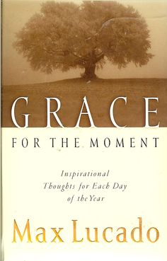 Grace For The Moment - Max Lucado I've read since 2002 what a true blessing each morning to read  !!! my friend Debi gave me the book :) a true Blessing ❤️