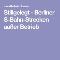 Stillgelegt - Berliner S-Bahn-Strecken außer Betrieb