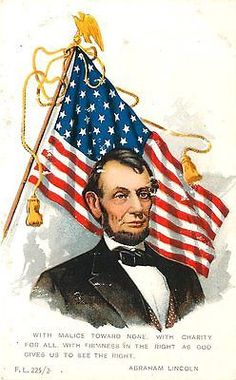 "Abe Lincoln 1908 Lincoln Flag Famous Saying Malice Toward None Vintage Postcard Abraham Lincoln 1908 Lincoln with an American Flag for background and his famous saying ""With malice toward none, charit"