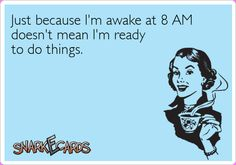 for realz.  Don't talk to me until after 10am...