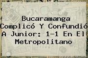 http://tecnoautos.com/wp-content/uploads/imagenes/tendencias/thumbs/bucaramanga-complico-y-confundio-a-junior-11-en-el-metropolitano.jpg Junior. Bucaramanga complicó y confundió a Junior: 1-1 en el Metropolitano, Enlaces, Imágenes, Videos y Tweets - http://tecnoautos.com/actualidad/junior-bucaramanga-complico-y-confundio-a-junior-11-en-el-metropolitano/