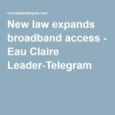 New law expands broadband access - Eau Claire Leader-Telegram