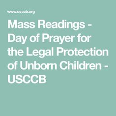 Mass Readings - Day of Prayer for the Legal Protection of Unborn Children - USCCB Daily Bible, Daily Prayer, Mass Readings, Catholic Bishops, Reading Day, Pro Life, Encouragement Quotes, Prayers, Politics