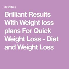 Brilliant Results With Weight loss plans For Quick Weight Loss - Diet and Weight Loss