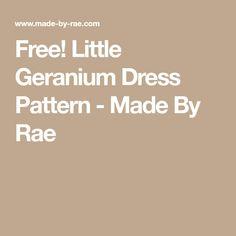 Free! Little Geranium Dress Pattern - Made By Rae