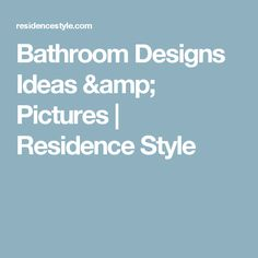 Bathroom Designs Ideas & Pictures | Residence Style