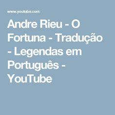 Andre Rieu - O Fortuna - Tradução - Legendas em Português - YouTube