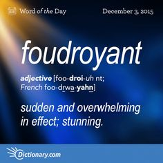 Foudroyant - striking as with lightning; sudden and overwhelming in effect; stunning; dazzling.