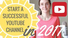 Start a Successful YouTube Channel in 2017