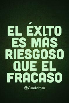 """""""El #Exito es más #Riesgoso que el #Fracaso"""". @candidman #Frases #Reflexion #Candidman"""