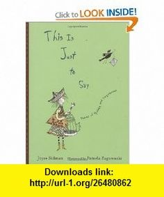 This is Just to Say Poems of Apology and Forgiveness (9780618616800) Joyce Sidman, Pamela Zagarenski , ISBN-10: 0618616802  , ISBN-13: 978-0618616800 ,  , tutorials , pdf , ebook , torrent , downloads , rapidshare , filesonic , hotfile , megaupload , fileserve
