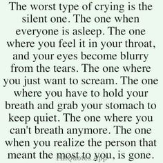 You never actually experience this until someone you love dies...indescribable pain.