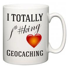I TOTALLY F#*king Love Geocaching  Mug