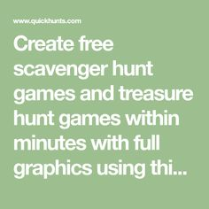 Create free scavenger hunt games and treasure hunt games within minutes with full graphics using this easy to use wizard
