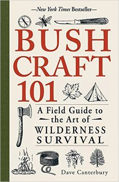 BushCraft 101: A Field Guide To The Art Of Wilderness Survival Book