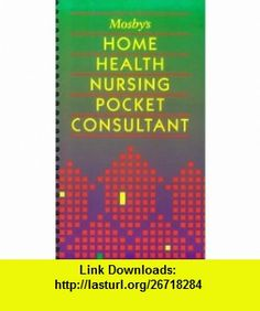 Mosbys Home Health Nursing Pocket Consultant (9780815161257) Mosby , ISBN-10: 0815161255  , ISBN-13: 978-0815161257 ,  , tutorials , pdf , ebook , torrent , downloads , rapidshare , filesonic , hotfile , megaupload , fileserve