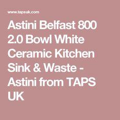 Astini Belfast 800 2.0 Bowl White Ceramic Kitchen Sink & Waste - Astini from TAPS UK
