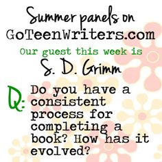 Go Teen Writers: Do you have a consistent writing process for completing a book? How has it evolved? (With S.D. Grimm!)