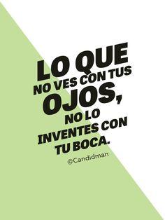 """""""Lo que no ves con tus ojos, no lo inventes con tu boca."""" #Citas #Frases @Candidman"""