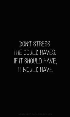 Don't stress the could haves