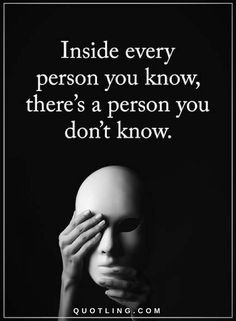 Quotes Inside every person you know, there's a person you don't know.